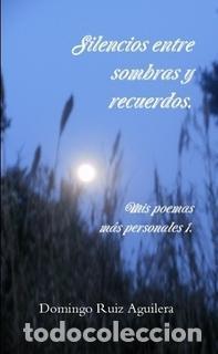 SILENCIOS ENTRE SOMBRAS Y RECUERDOS (MIS POEMAS MÁS PERSONALES 1) (Libros Nuevos - Literatura - Poesía)