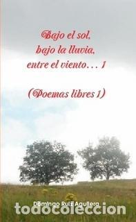 BAJO EL SOL, BAJO LA LLUVIA, ENTRE EL VIENTO… 1 (POEMAS LIBRES 1) (Libros Nuevos - Literatura - Poesía)