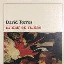 Libros: EL MAR EN RUINAS. DAVID TORRES. EDITORIAL DESTINO. BARCELONA 2005. PAGS 298.. Lote 156811654