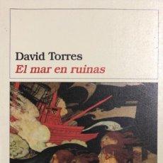 books - EL MAR EN RUINAS. DAVID TORRES. EDITORIAL DESTINO. BARCELONA 2005. PAGS 298. - 156811654
