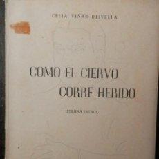 Libros: COMO EL CIERVO CORRE HERIDO, DE CELIA VIÑAS OLIVELLA. ALMERIA 1955. Lote 160389010