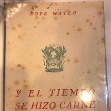 Libros: LOPE MATEO Y EL TIEMPO SE HIZO CARNE (POEMAS) MADRID 1948. Lote 162808874