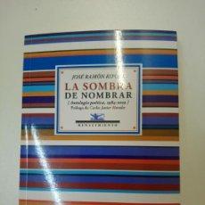 Libros: LA SOMBRA DE NOMBRAR. ANTOLOGÍA POÉTICA, 1984-2019 - RAMÓN RIPOLL, JOSÉ. Lote 169937128