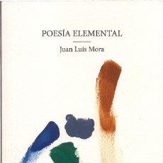 Libros: JUAN LUIS MORA : POESÍA ELEMENTAL. (ED. ARSCESIS, 2016) . Lote 170166656