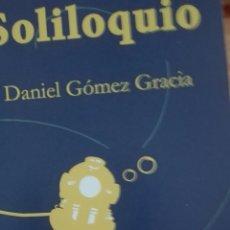 Libros: SOLILOQUIO, DANIEL GÓMEZ GRACIA, LA HERRADURA OXIDADA. Lote 179344907
