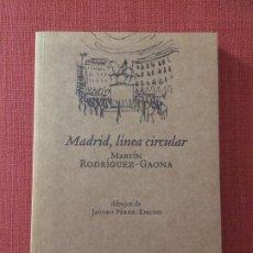 Libros: MADRID, LÍNEA CIRCULAR – MARTÍN RODRÍGUEZ-GAONA. Lote 179554391