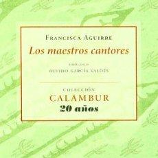 Libros: LOS MAESTROS CANTORES (FRANCISCA AGUIRRE) CALAMBUR 2011. Lote 181357260