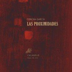 Libros: LAS PROXIMIDADES (CONCHA GARCÍA) CALAMBUR 2016. Lote 181403960