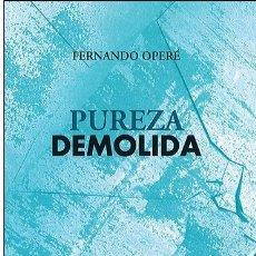 Libros: PUREZA DEMOLIDA (FERNANDO OPERÉ) CALAMBUR 2017. Lote 181407987