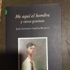Libros: HE AQUÍ EL HOMBRE Y OTROS POEMAS. JOSÉ ANTONIO GARCÍA BLANCO. Lote 182360272