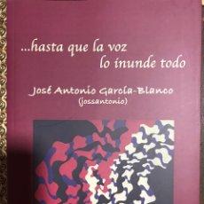 Libros: HASTA QUE LA VOZ LO INUNDE TODO. JOSÉ A. GARCÍA BLANCO. Lote 182708568