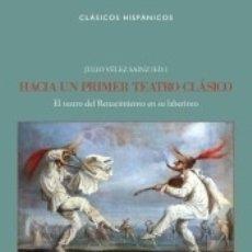 Libros: HACIA UN PRIMER TEATRO CLÁSICO: EL TEATRO DEL RENACIMIENTO EN SU LABERINTO. Lote 183070281