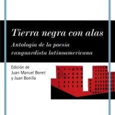 Libros: TIERRA NEGRA CON ALAS. ANTOLOGÍA DE LA POESÍA VANGUARDISTA LATINOAMERICANA.. Lote 184652973