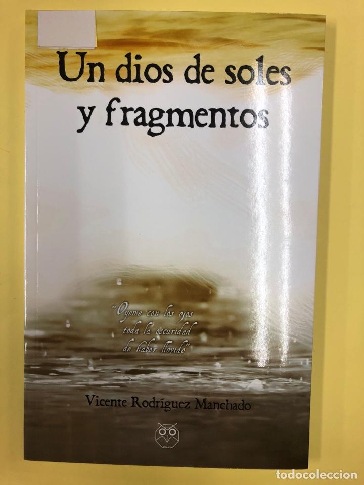 UN DIOS DE SOLES Y FRAGMENTOS - V. RODRIGUEZ MANCHADO - EDITORIAL AMARANTE 1ª EDICION 2016 (Libros Nuevos - Literatura - Poesía)