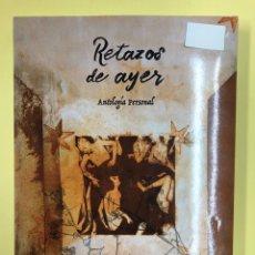 Libros: RETAZOS DE AYER, ANTOLOGIA PERSONAL - L. MELERO MARCOS - EDITORIAL AMARANTE 1ª EDICION 2017. Lote 191717803