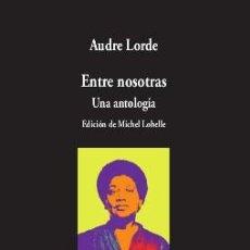 Libros: AUDRE LORDE.ENTRE NOSOTRAS. UNA ANTOLOGÍA. Lote 192738871