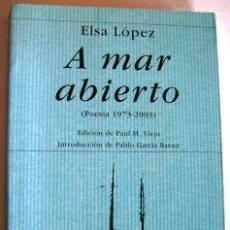 Libros: A MAR ABIERTO, POESÍA 1973-2003 - ELSA LÓPEZ, POESÍA HIPERIÓN. Lote 192751667