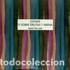 Libros: DONDE O SOBRE GRUTAS Y ARENA. Lote 194590701