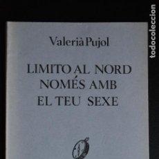 Libros: 5. VALERÂ PUJOL - LIMITO AL NORD AMB EL TEU SEXE (1A ED.) - QUADERNS DE LA FONT DEL CARGOL, 1981 . Lote 198330126