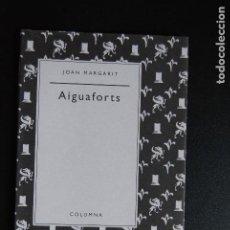 Libros: 5. JOAN MARGARIT - AIGUAFORTS- 1 EDICIÓ - COLUMNA, 1995. Lote 198328710
