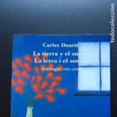 Libros: 6. CARLES DUARTE - LA TIERRA Y EL SUEÑO . LA TERRA I EL SOMNI - ANTOLOGIA 1984 - 2000. Lote 198928472