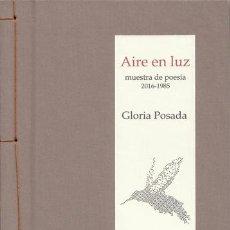 Libros: POSADA, GLORIA - AIRE EN LUZ MUESTRA DE POESÍA 2016-1985 - PRIMERA EDICIÓN FIRMADA. Lote 201304282