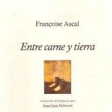 Libros: ASCAL, FRANÇOISE - ENTRE CARNE Y TIERRA - PRIMERA EDICIÓN. Lote 202820136