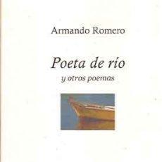 Libros: ROMERO, ARMANDO - POETA DE RÍO Y OTROS POEMAS - PRIMERA EDICIÓN. Lote 202820657