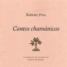 Libros: PIVA, ROBERTO - CANTOS CHAMÁNICOS - PRIMERA EDICION. Lote 202820750