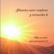 Libros: SILENCIOS ENTRE SOMBRAS Y RECUERDOS 2 (MIS POEMAS MÁS PERSONALES 2). Lote 209338941