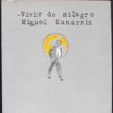 Libros: VIVIR DE MILAGRO – MIGUEL MUNÁRRIZ – LUNA DE ABAJO – EJEMPLAR NÚMERO 281, 1985. Lote 209384620