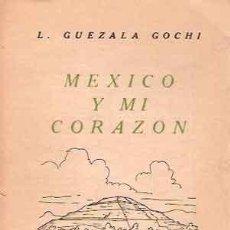 Libros: GUEZALA GOCHI, L. - MÉXICO Y MI CORAZÓN. Lote 210056108