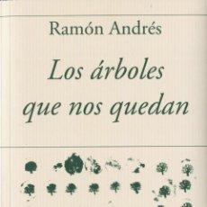 Livros: LOS ÁRBOLES QUE NOS QUEDAN. RAMÓN ANDRÉS.. Lote 224079945