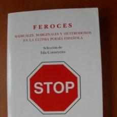 Libros: FEROCES - RADICALES, MARGINALES Y HETERODOXOS EN LA ÚLTIMA POESÍA ESPAÑOLA / ISLA CORROYERO. Lote 227274665