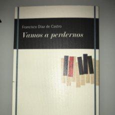 Libros: VAMOS A PERDERNOS. FRANCISCO DÍAZ DE CASTRO. FUNDACIÓN JOSÉ MANUEL LARA (VANDALIA)COMO NUEVO. Lote 227769760