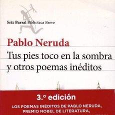 Libros: TUS PIES TOCO EN LA SOMBRA Y OTROS POEMAS INÉDITOS. PABLO NERUDA. Lote 227776202