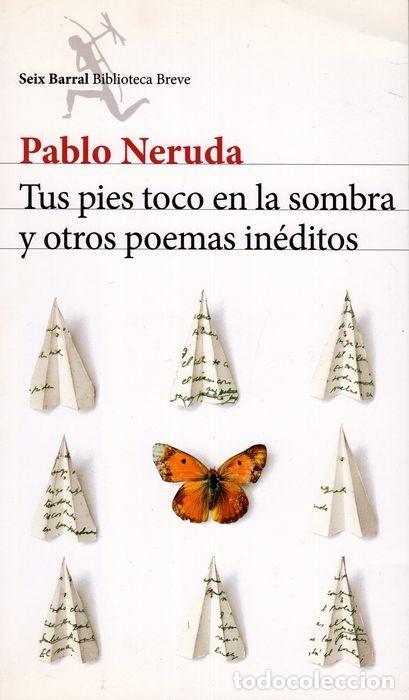 Libros: TUS PIES TOCO EN LA SOMBRA Y OTROS POEMAS INÉDITOS. PABLO NERUDA - Foto 2 - 227776202