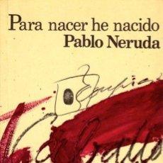 Libros: PARA NACER HE NACIDO. PABLO NERUDA. POESÍA PÓSTUMA.. Lote 227776657