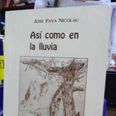 Libros: ASÍ COMO EN LA LLUVIA-JOSE PAYA NICOLAU-1984 VILLAJOYOSA. Lote 228427895