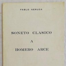 Libros: SONETO CLÁSICO A HOMERO ARCE. PABLO NERUDA. AÑO 1971. TIRADA 10 EJEMPLARES. Lote 228735235