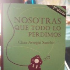 Livros: NOSOTRAS QUE TODO LO PERDIMOS. CLARA ARREGUI SANCHO. Lote 230984930