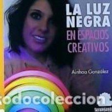 Libros: LA LUZ NEGRA EN ESPACIOS CREATIVOS. Lote 234854365
