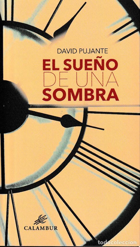 EL SUEÑO DE UNA SOMBRA (DAVID PUJANTE) CALAMBUR 2019 (Libros Nuevos - Literatura - Poesía)
