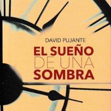 Libros: EL SUEÑO DE UNA SOMBRA (DAVID PUJANTE) CALAMBUR 2019. Lote 234906285