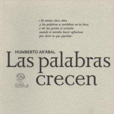 Libros: LAS PALABRAS CRECEN. HUMBERTO AK´ABAL. SIBILA. 2009. NUEVO.. Lote 236313285