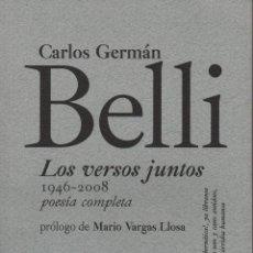 Libros: LOS VERSOS JUNTOS(1946-2008).POESÍA COMPLETA.CARLOS GERMÁN BELLI.SIBILIA.2008.NUEVO.. Lote 236336430