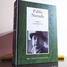 Libros: PABLO NERUDA; OBRAS COMPLETAS I; RBA - INSTITUTO CERVANTES.. Lote 237136445
