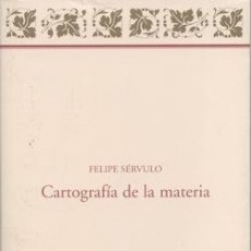 Libros: CARTOGRAFÍA DE LA MATERIA. FELIPE SÉRVULO. Lote 237815135