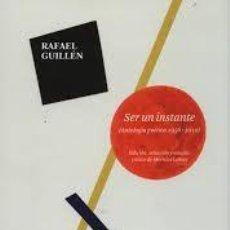 Libros: SER UN INSTANTE. (ANTOLOGÍA POETICA 1956-2010) RAFAEL GUILLÉN. Lote 240719915