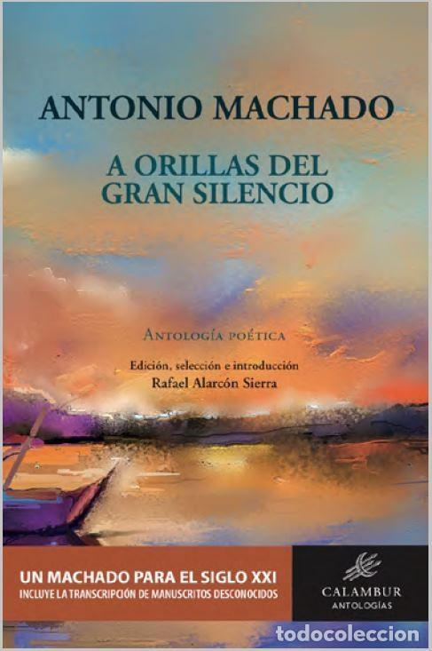 A ORILLAS DEL GRAN SILENCIO. ANTOLOGÍA POÉTICA. ANTONIO MACHADO (ED. DE R. ALARCÓN) CALAMBUR 2020 (Libros Nuevos - Literatura - Poesía)
